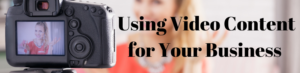 Using video content for your business